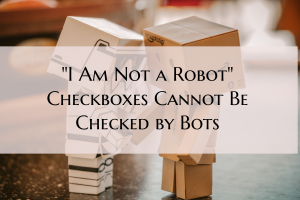 Bots Can't check 'I am not a robot' checkboxes, here's why