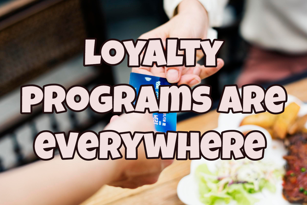 Loyalty programs are everywhere