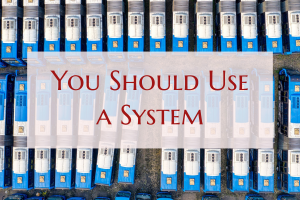 t exactly defines the reason why you need a system for everything that you do